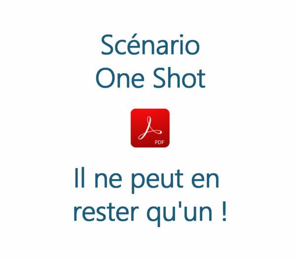 Scénario One Shot - Il ne peut en rester qu'un !